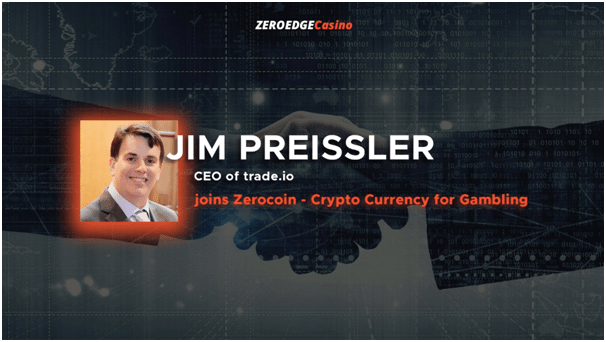 Jim Preissler: CEO of Trade.io Joins Zerocoin – Cryptocurrency for Gambling as an Advisor